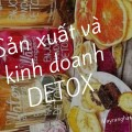 Sản xuất và kinh doanh Detox